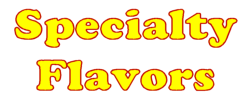 Specialty Flavors